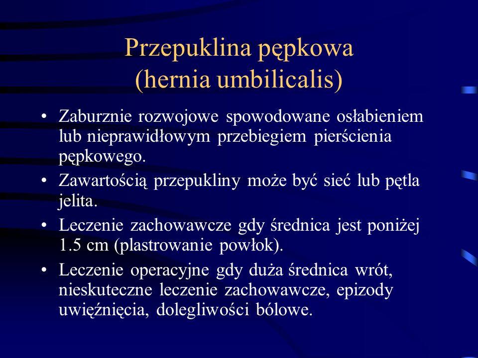 Przepuklina pępkowa (hernia umbilicalis) Zaburznie rozwojowe spowodowane osłabieniem lub nieprawidłowym przebiegiem pierścienia pępkowego. Zawartością