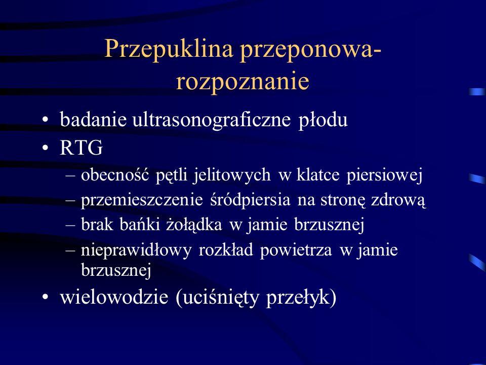 Przepuklina przeponowa- rozpoznanie badanie ultrasonograficzne płodu RTG –obecność pętli jelitowych w klatce piersiowej –przemieszczenie śródpiersia n