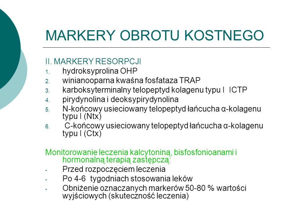 MARKERY OBROTU KOSTNEGO II. MARKERY RESORPCJI 1. hydroksyprolina OHP 2.