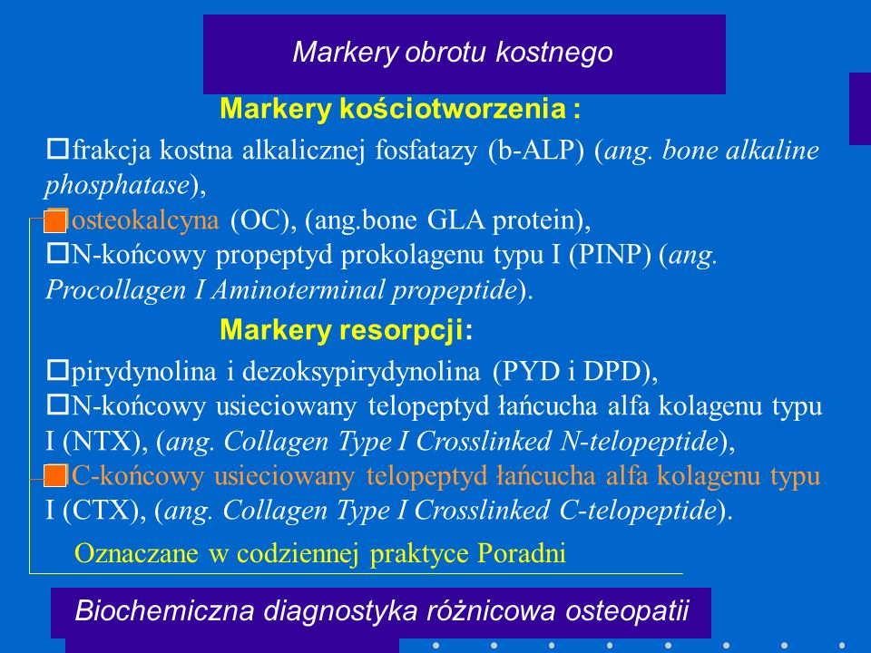 Markery kościotworzenia :   frakcja kostna alkalicznej fosfatazy (b-ALP) (ang. bone alkaline phosphatase),   osteokalcyna (OC), (ang.bone GLA prot