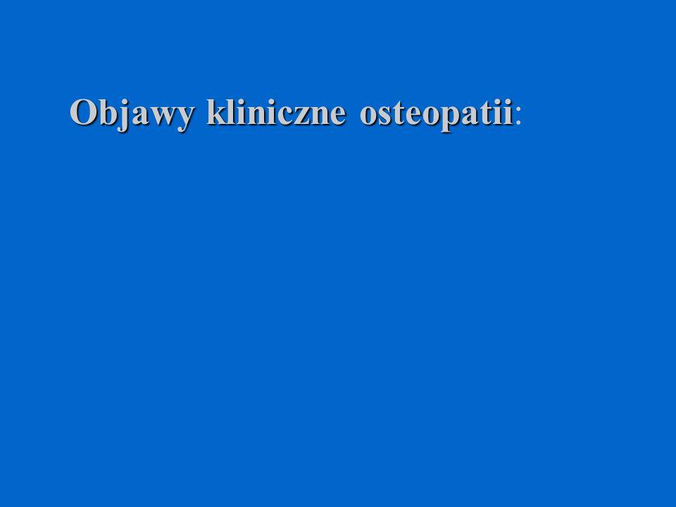 Objawy kliniczne osteopatii Objawy kliniczne osteopatii: