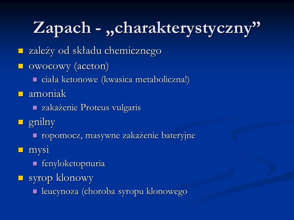 """Zapach - """"charakterystyczny"""" zależy od składu chemicznego zależy od składu chemicznego owocowy (aceton) owocowy (aceton) ciała ketonowe (kwasica metab"""