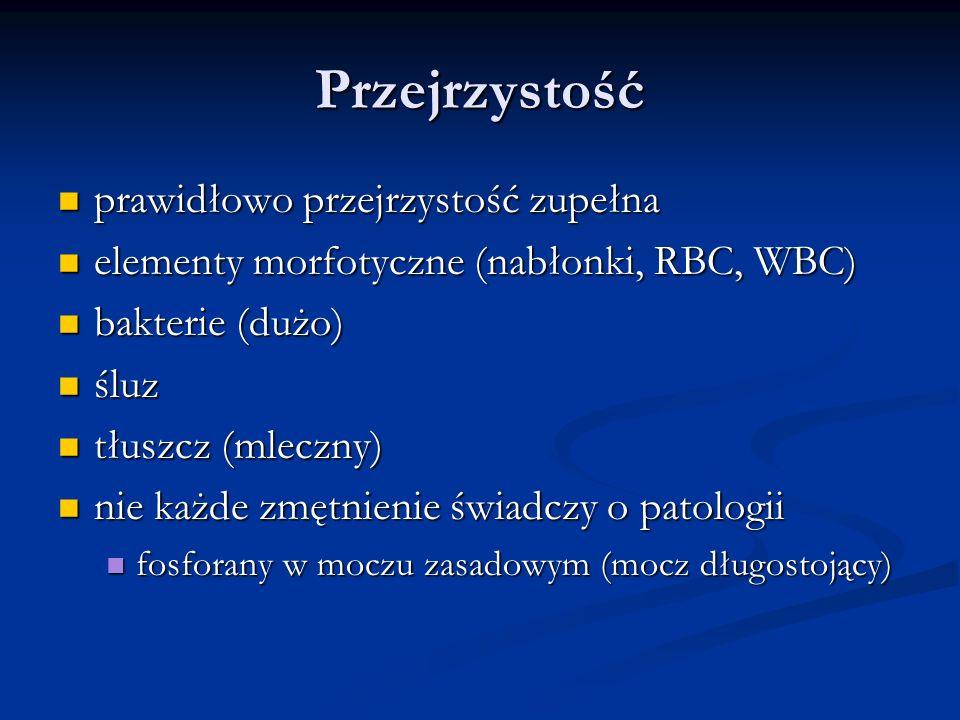 Przejrzystość prawidłowo przejrzystość zupełna prawidłowo przejrzystość zupełna elementy morfotyczne (nabłonki, RBC, WBC) elementy morfotyczne (nabłon