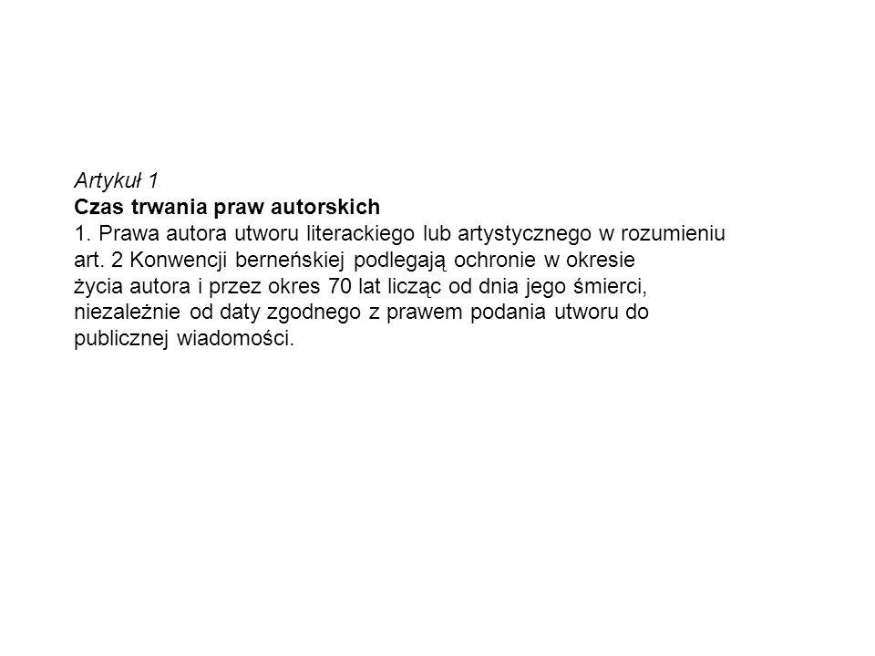 Artykuł 1 Czas trwania praw autorskich 1. Prawa autora utworu literackiego lub artystycznego w rozumieniu art. 2 Konwencji berneńskiej podlegają ochro