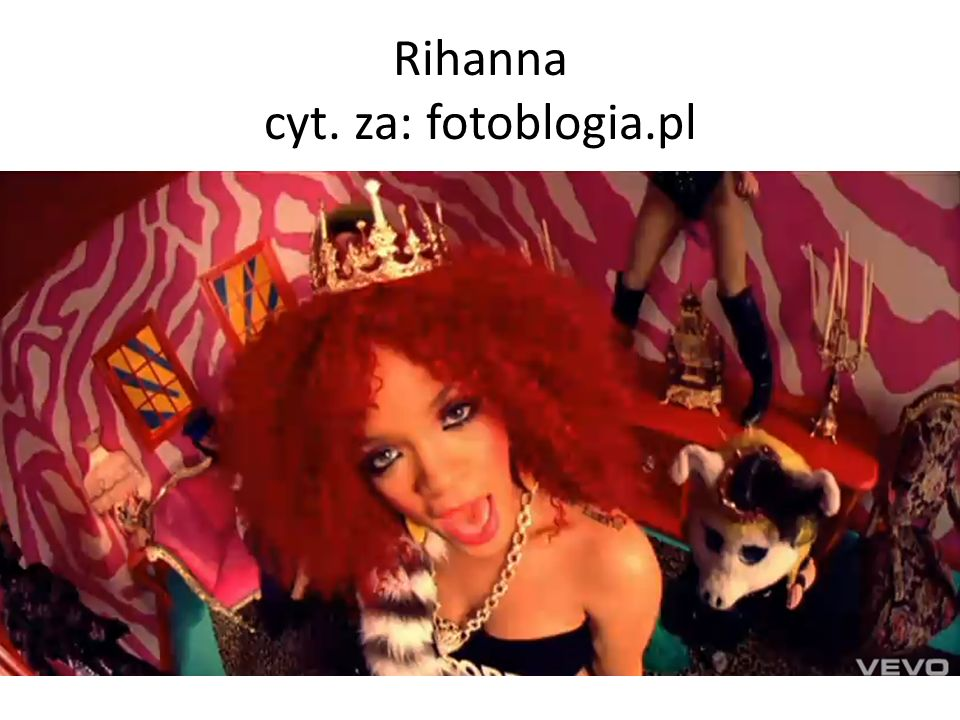 Rihanna cyt. za: fotoblogia.pl