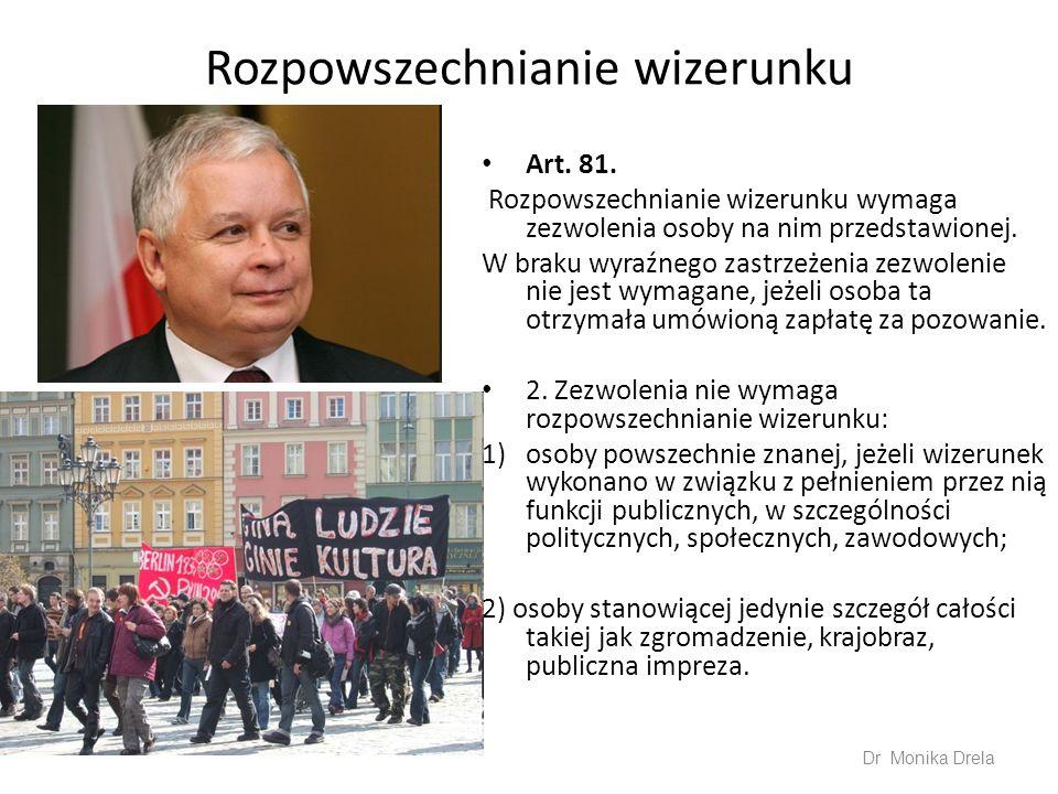 Rozpowszechnianie wizerunku Art. 81. Rozpowszechnianie wizerunku wymaga zezwolenia osoby na nim przedstawionej. W braku wyraźnego zastrzeżenia zezwole