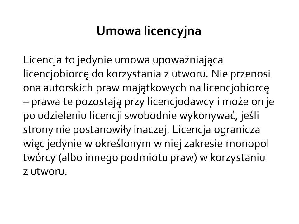 Umowa licencyjna Licencja to jedynie umowa upoważniająca licencjobiorcę do korzystania z utworu. Nie przenosi ona autorskich praw majątkowych na licen