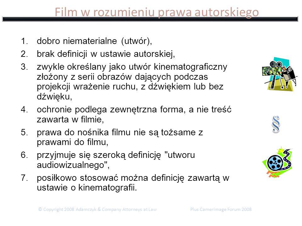 Film w rozumieniu prawa autorskiego © Copyright 2008 Adamczyk & Company Attorneys at Law Plus Camerimage Forum 2008 1. dobro niematerialne (utwór), 2.