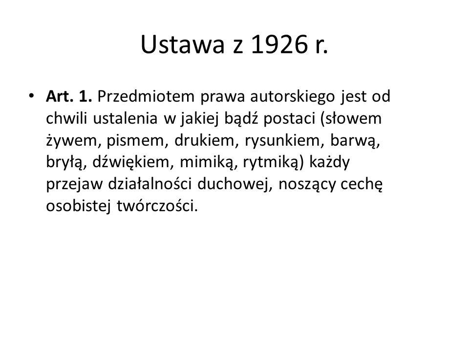 Ustawa z 1926 r. Art. 1. Przedmiotem prawa autorskiego jest od chwili ustalenia w jakiej bądź postaci (słowem żywem, pismem, drukiem, rysunkiem, barwą