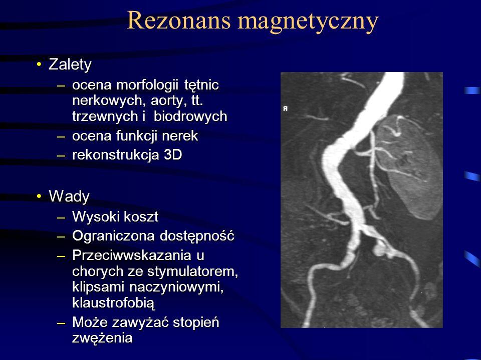 Rezonans magnetyczny ZaletyZalety –ocena morfologii tętnic nerkowych, aorty, tt. trzewnych i biodrowych –ocena funkcji nerek –rekonstrukcja 3D WadyWad