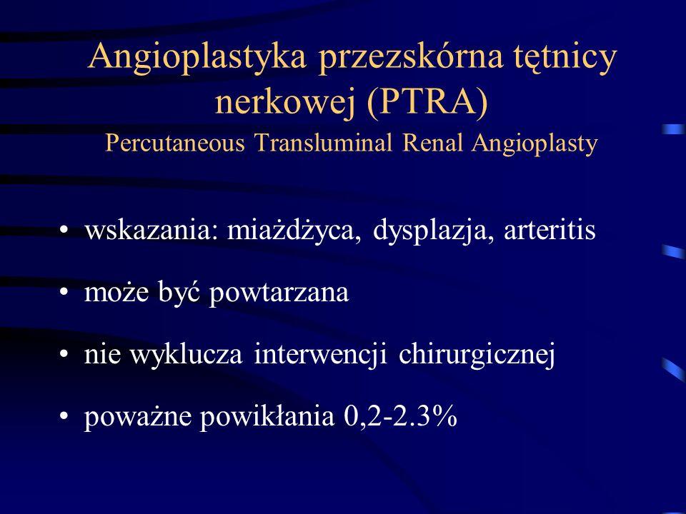 Angioplastyka przezskórna tętnicy nerkowej (PTRA) Percutaneous Transluminal Renal Angioplasty wskazania: miażdżyca, dysplazja, arteritis może być powt