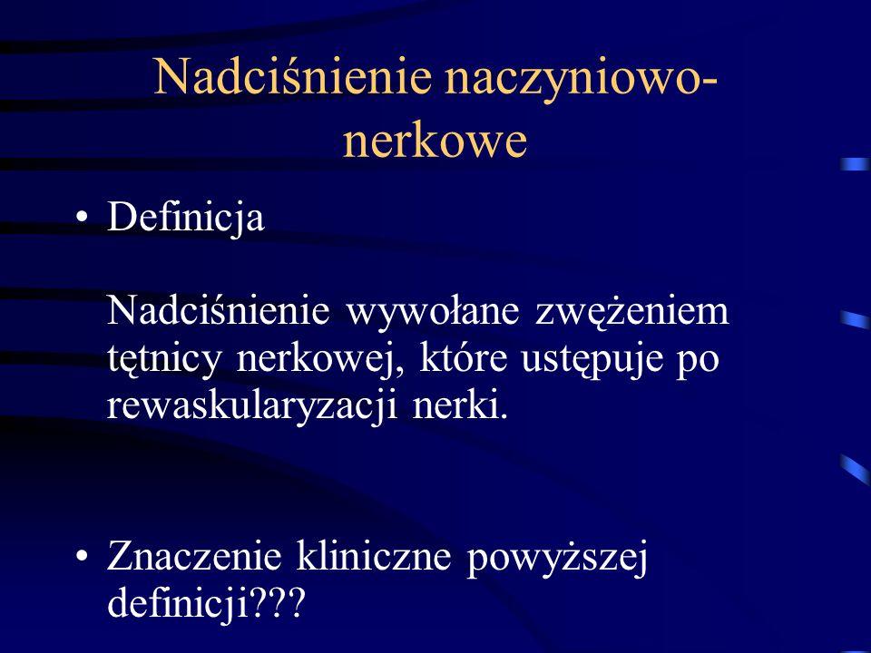 Nadciśnienie naczyniowo- nerkowe Definicja Nadciśnienie wywołane zwężeniem tętnicy nerkowej, które ustępuje po rewaskularyzacji nerki. Znaczenie klini