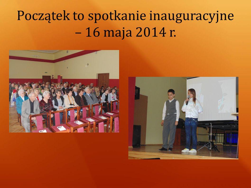 Początek to spotkanie inauguracyjne – 16 maja 2014 r.