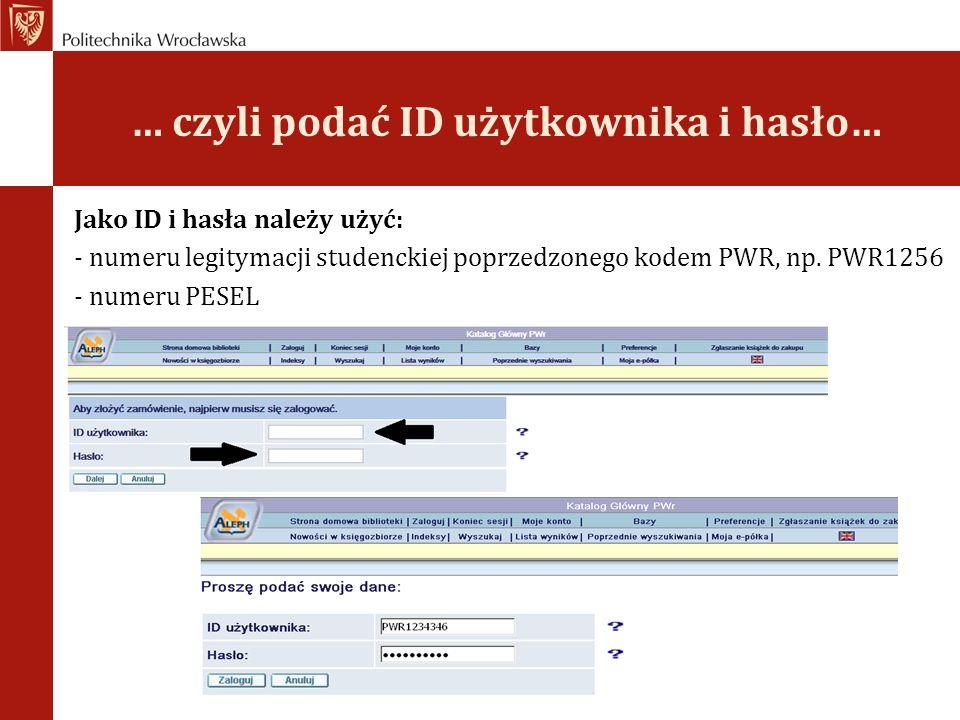 … czyli podać ID użytkownika i hasło… Jako ID i hasła należy użyć: - numeru legitymacji studenckiej poprzedzonego kodem PWR, np. PWR1256 - numeru PESE