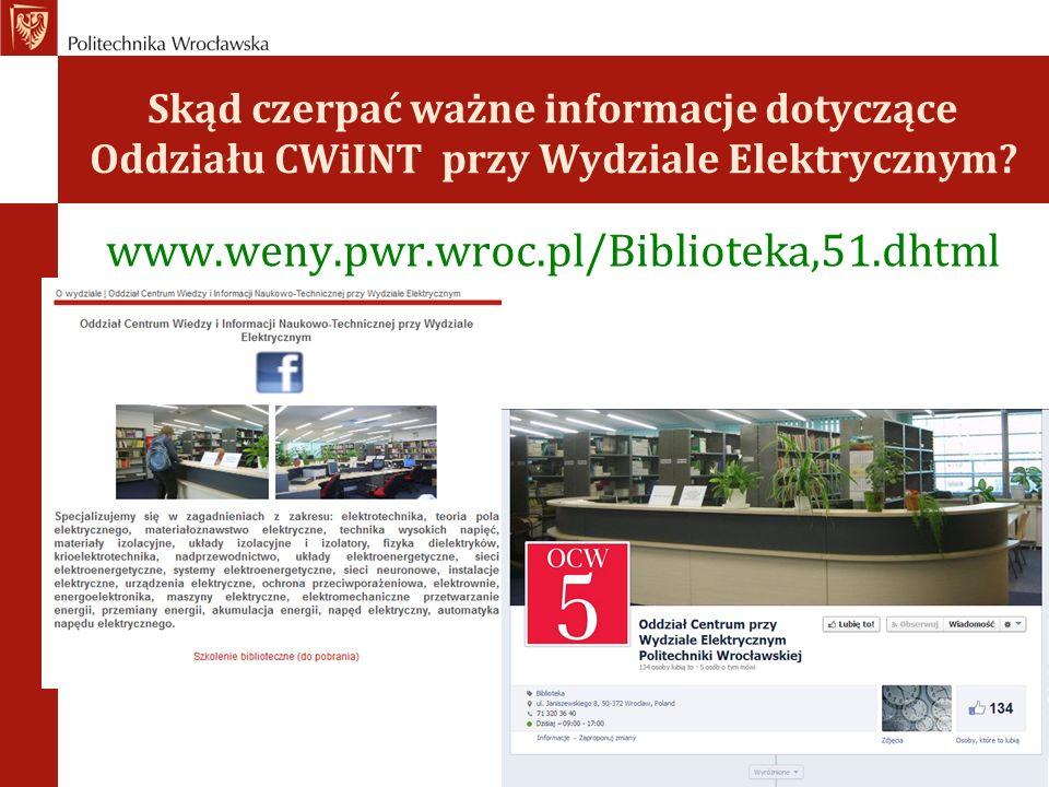 Skąd czerpać ważne informacje dotyczące Oddziału CWiINT przy Wydziale Elektrycznym? www.weny.pwr.wroc.pl/Biblioteka,51.dhtml