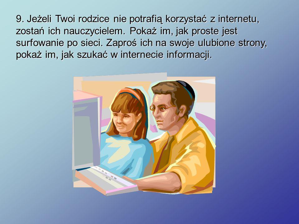 9. Jeżeli Twoi rodzice nie potrafią korzystać z internetu, zostań ich nauczycielem. Pokaż im, jak proste jest surfowanie po sieci. Zaproś ich na swoje