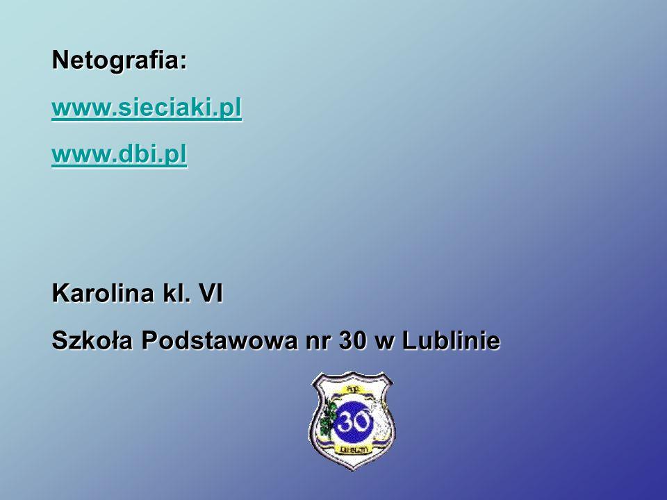 Netografia: www.sieciaki.pl www.dbi.pl Karolina kl. VI Szkoła Podstawowa nr 30 w Lublinie