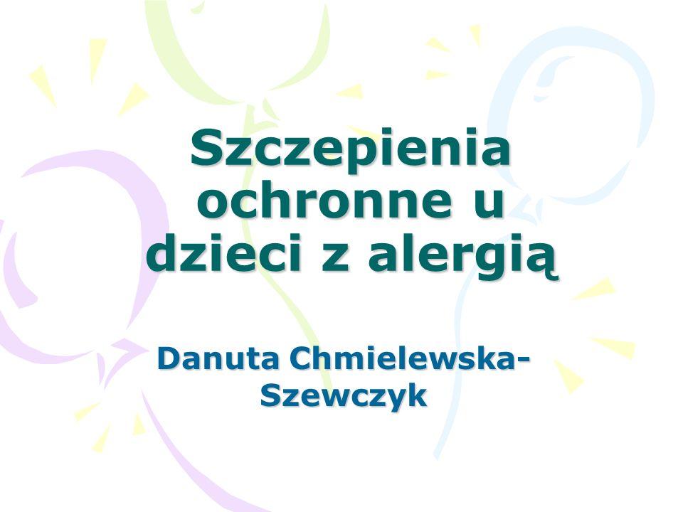 Szczepienia ochronne u dzieci z alergią Danuta Chmielewska- Szewczyk