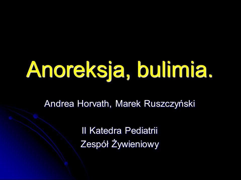 Anoreksja, bulimia. Andrea Horvath, Marek Ruszczyński II Katedra Pediatrii Zespół Żywieniowy