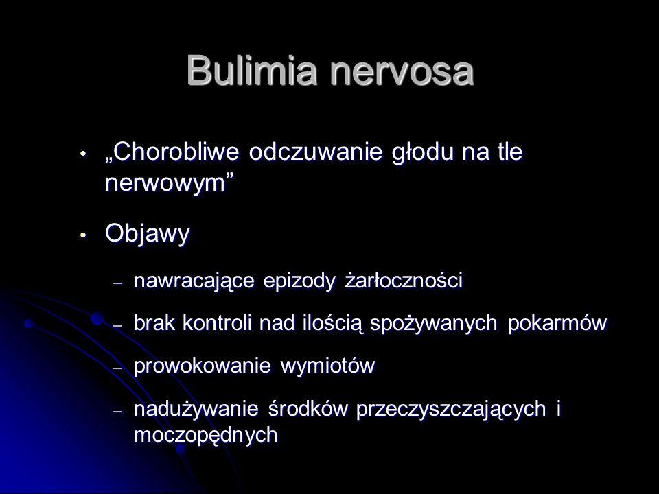 """Bulimia nervosa """"Chorobliwe odczuwanie głodu na tle nerwowym"""" """"Chorobliwe odczuwanie głodu na tle nerwowym"""" Objawy Objawy – nawracające epizody żarłoc"""