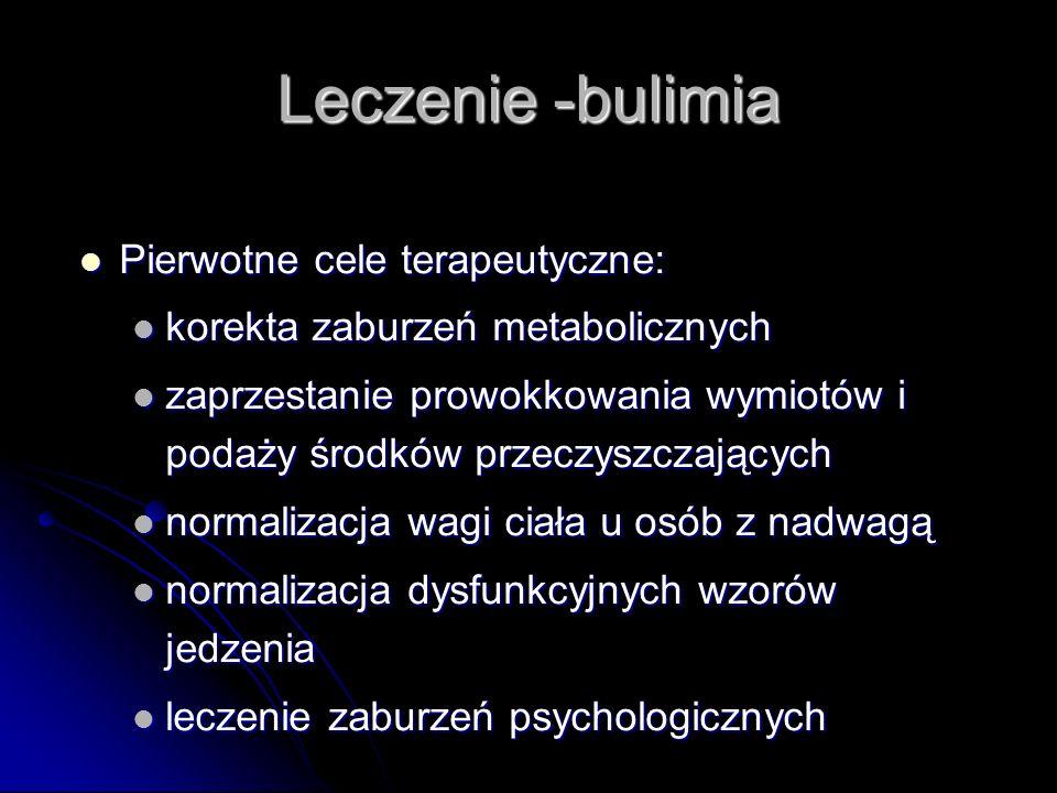 Leczenie -bulimia Pierwotne cele terapeutyczne: Pierwotne cele terapeutyczne: korekta zaburzeń metabolicznych korekta zaburzeń metabolicznych zaprzest