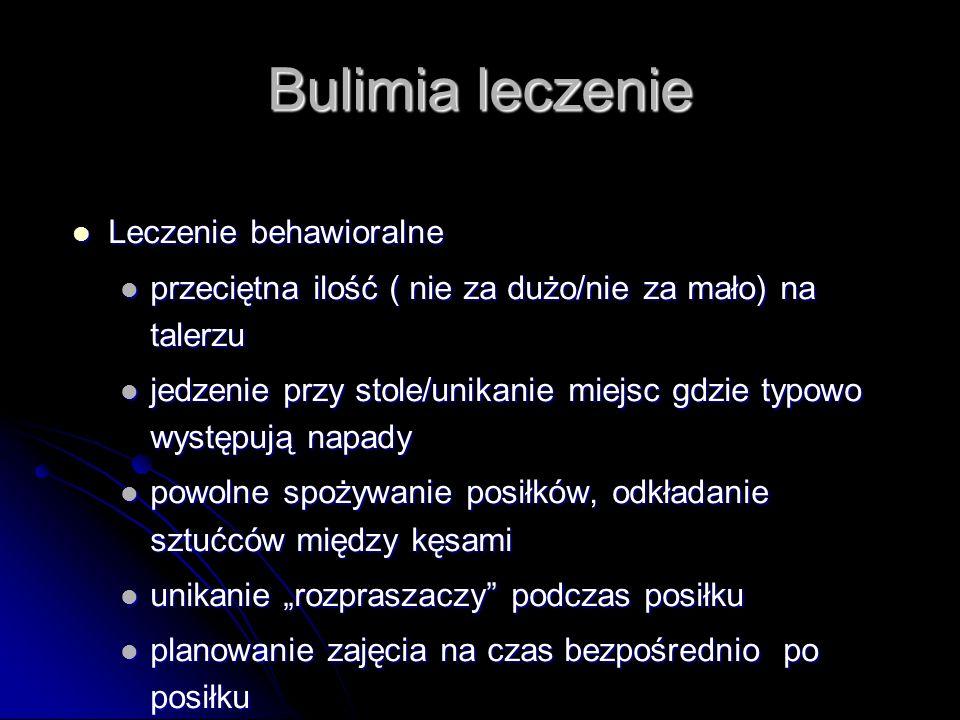 Bulimia leczenie Leczenie behawioralne Leczenie behawioralne przeciętna ilość ( nie za dużo/nie za mało) na talerzu przeciętna ilość ( nie za dużo/nie