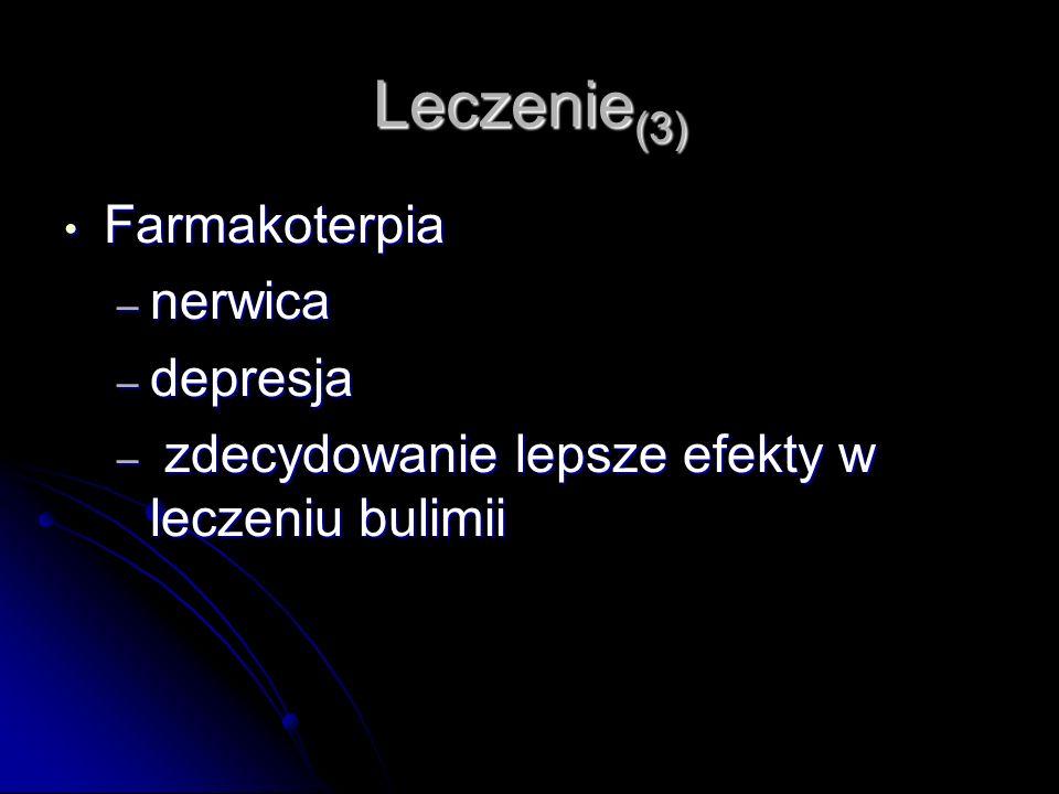 Leczenie (3) Farmakoterpia Farmakoterpia – nerwica – depresja – zdecydowanie lepsze efekty w leczeniu bulimii