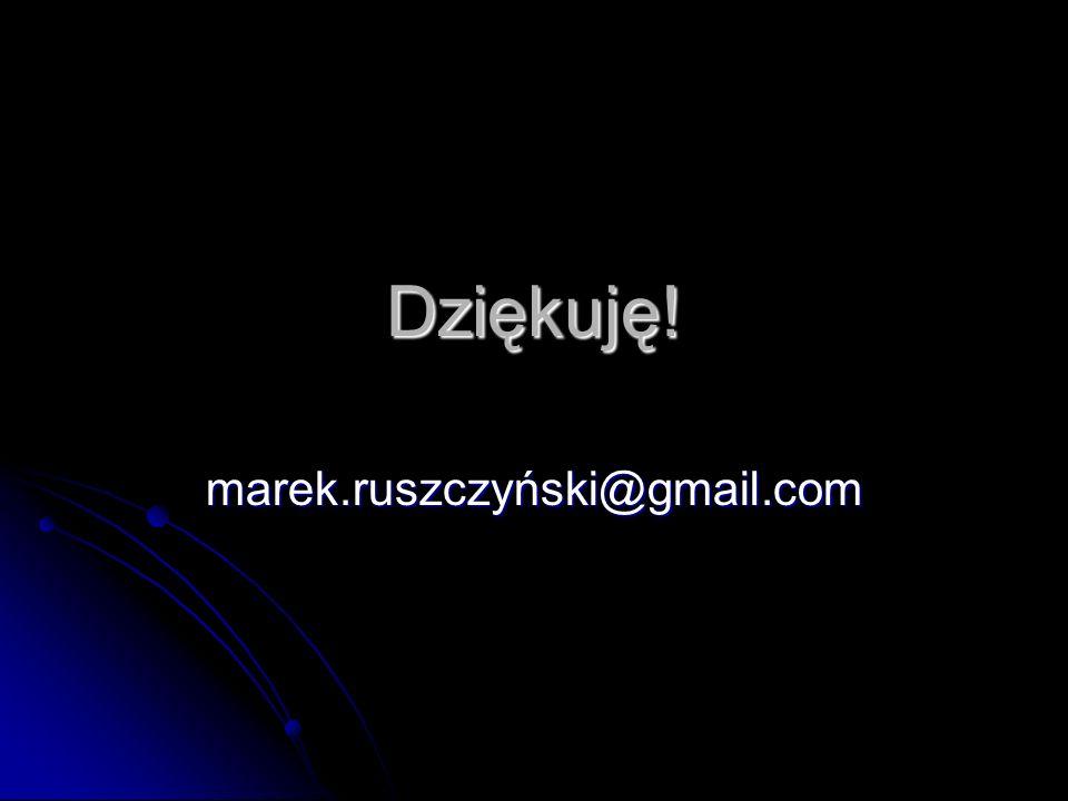 Dziękuję! marek.ruszczyński@gmail.com