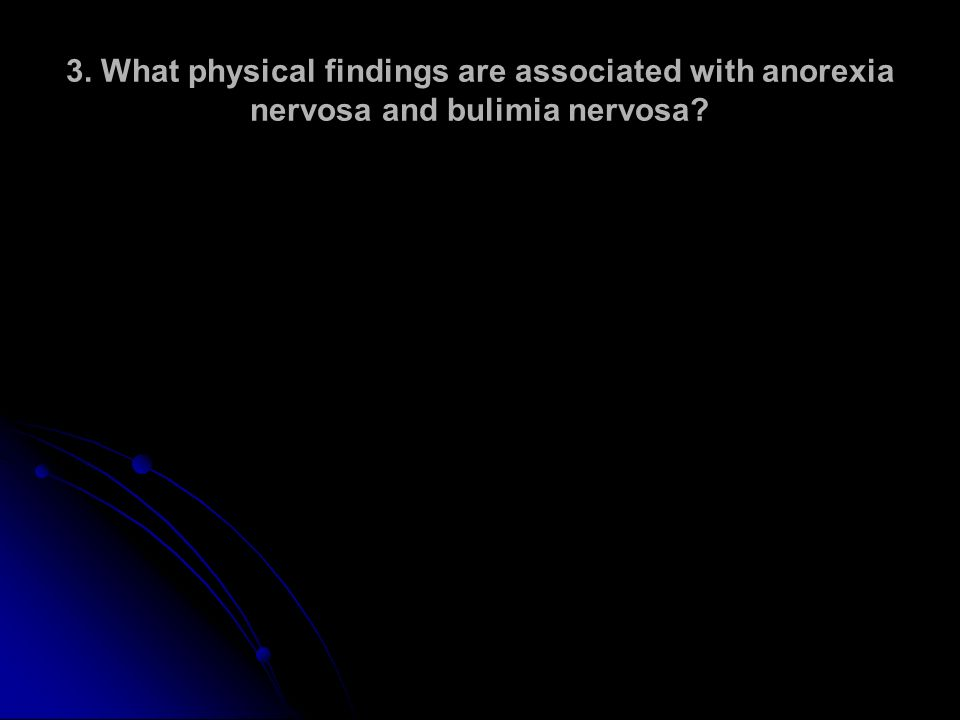 3. What physical findings are associated with anorexia nervosa and bulimia nervosa?