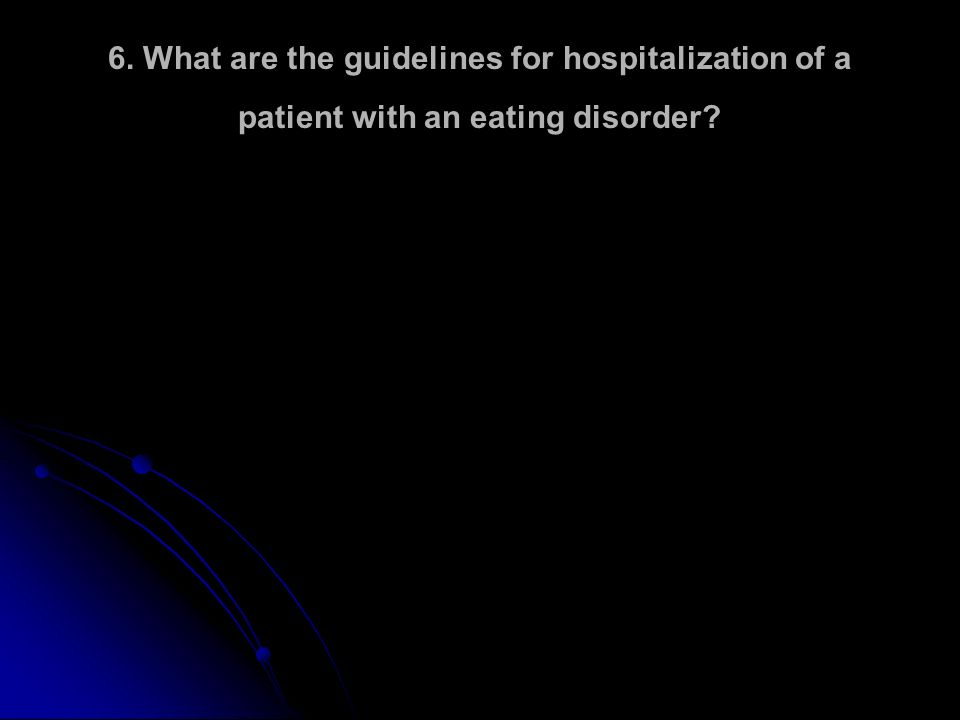 6. What are the guidelines for hospitalization of a patient with an eating disorder?