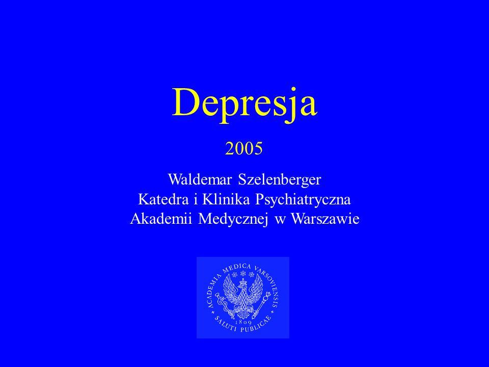Depresja 2005 Waldemar Szelenberger Katedra i Klinika Psychiatryczna Akademii Medycznej w Warszawie