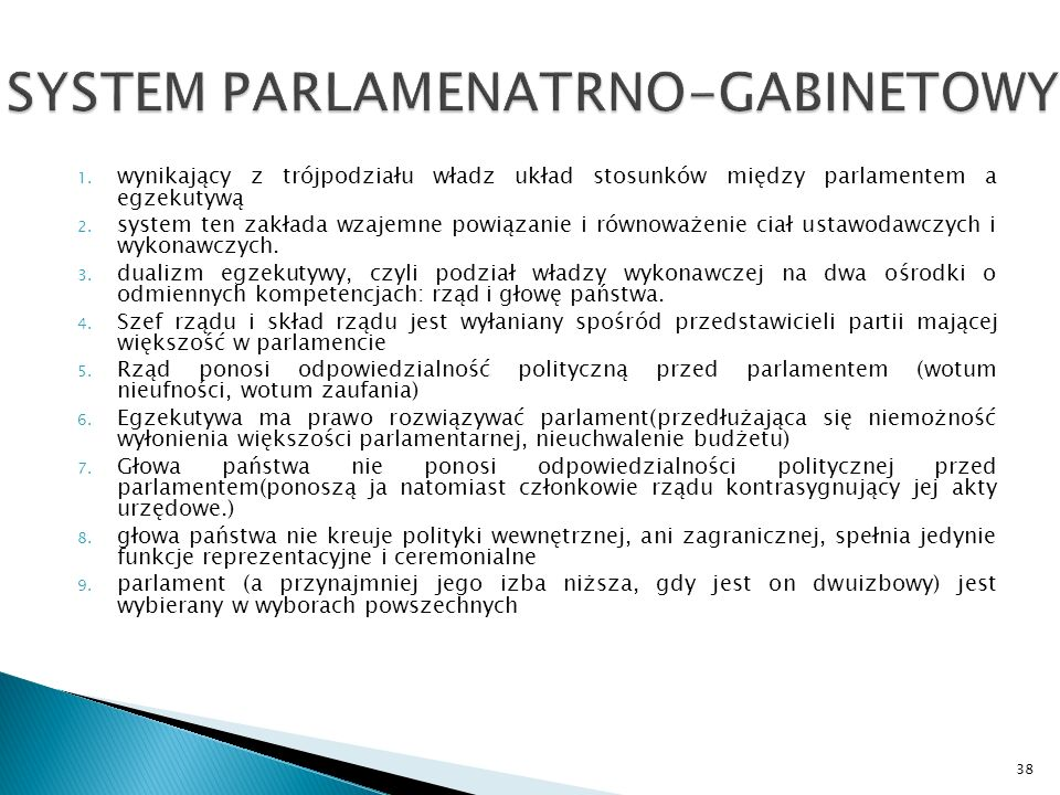 1.wynikający z trójpodziału władz układ stosunków między parlamentem a egzekutywą 2.