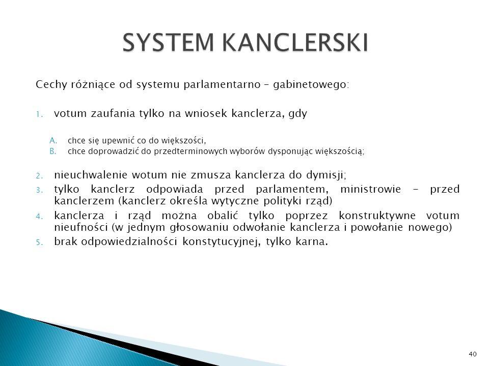 Cechy różniące od systemu parlamentarno – gabinetowego: 1.