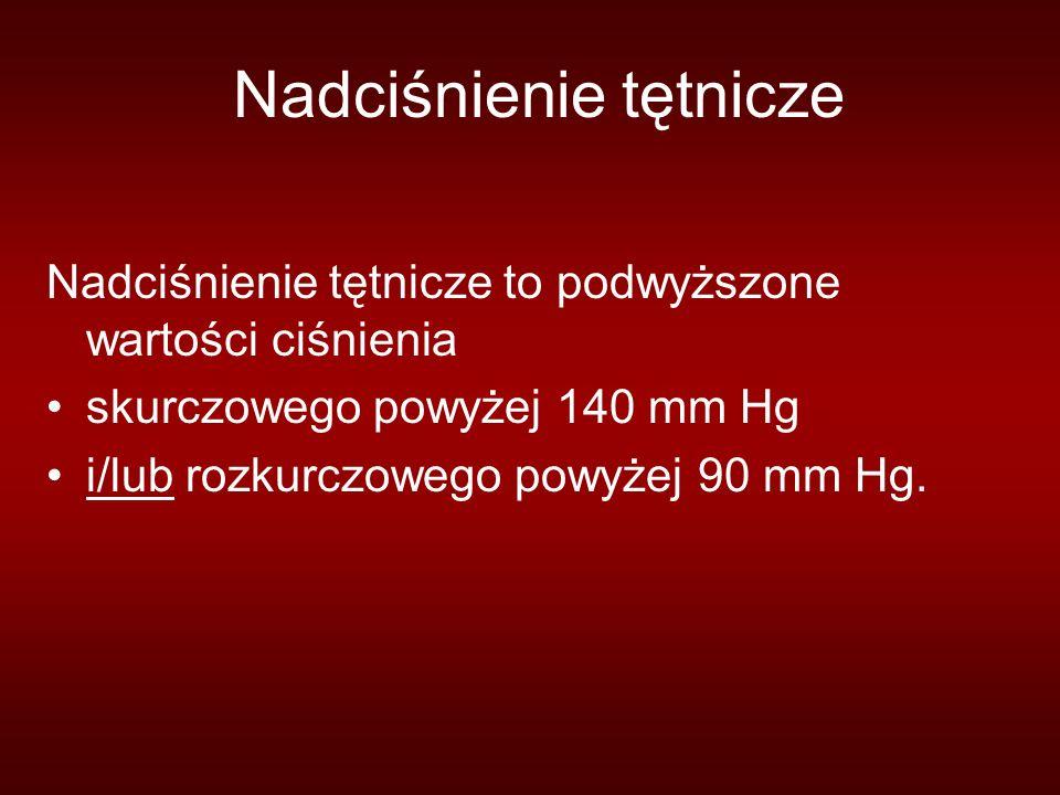 Nadciśnienie tętnicze Nadciśnienie tętnicze to podwyższone wartości ciśnienia skurczowego powyżej 140 mm Hg i/lub rozkurczowego powyżej 90 mm Hg.