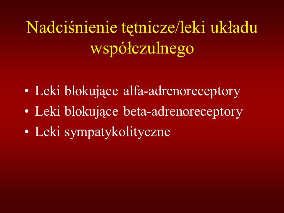 Nadciśnienie tętnicze/leki układu współczulnego Leki blokujące alfa-adrenoreceptory Leki blokujące beta-adrenoreceptory Leki sympatykolityczne