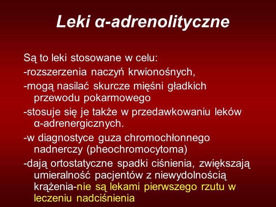 Leki α-adrenolityczne Są to leki stosowane w celu: -rozszerzenia naczyń krwionośnych, -mogą nasilać skurcze mięśni gładkich przewodu pokarmowego -stosuje się je także w przedawkowaniu leków α-adrenergicznych.