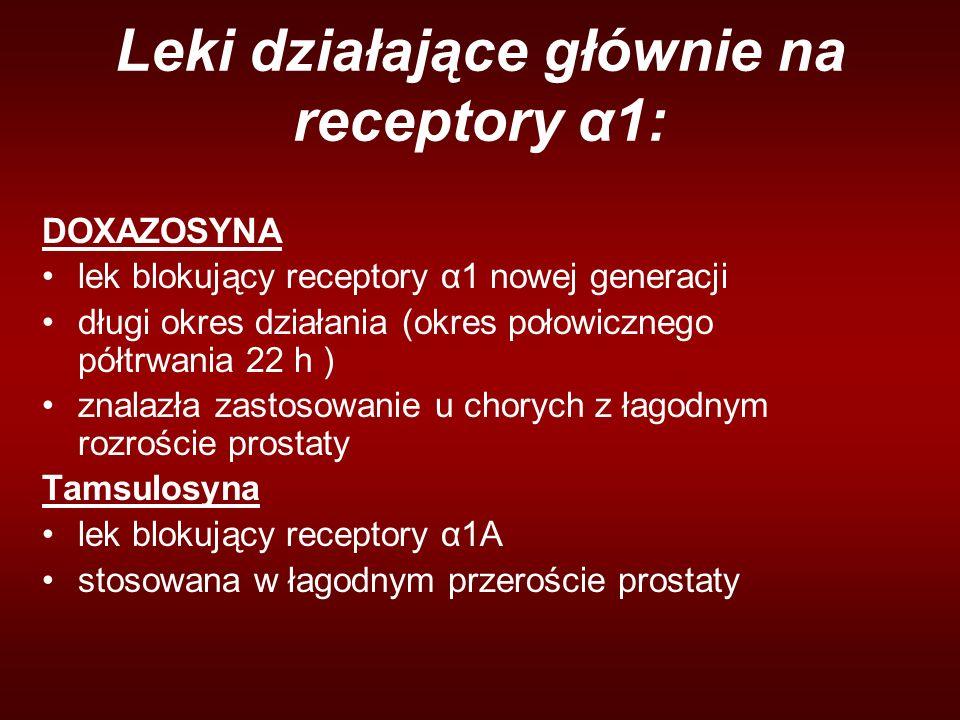 Leki działające głównie na receptory α1: DOXAZOSYNA lek blokujący receptory α1 nowej generacji długi okres działania (okres połowicznego półtrwania 22 h ) znalazła zastosowanie u chorych z łagodnym rozroście prostaty Tamsulosyna lek blokujący receptory α1A stosowana w łagodnym przeroście prostaty
