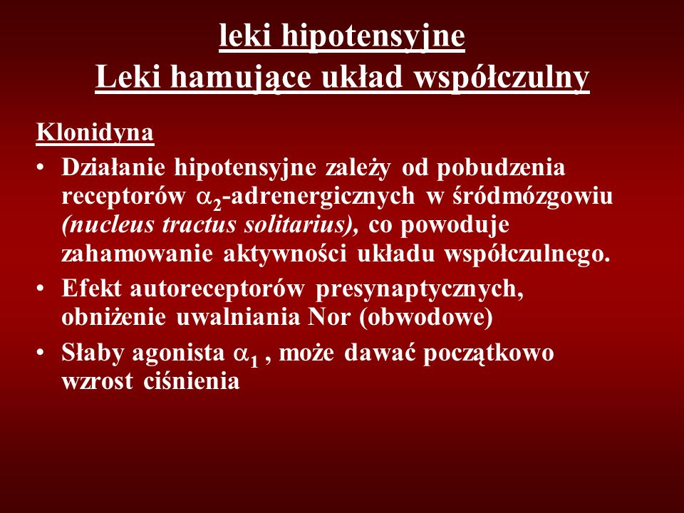 leki hipotensyjne Leki hamujące układ współczulny Klonidyna Działanie hipotensyjne zależy od pobudzenia receptorów  2 -adrenergicznych w śródmózgowiu