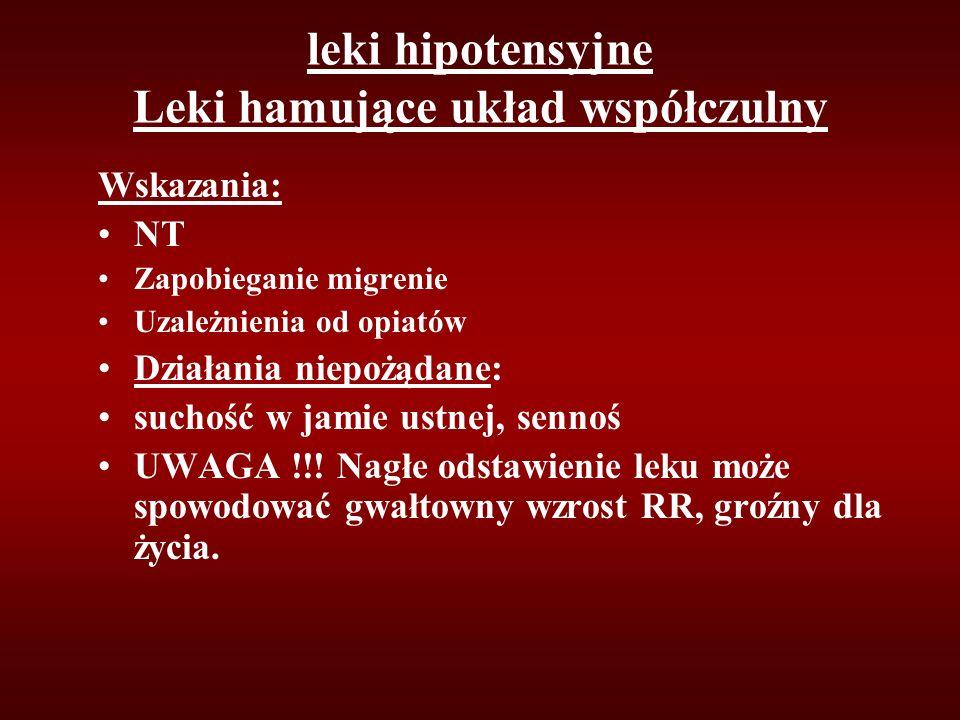 leki hipotensyjne Leki hamujące układ współczulny Wskazania: NT Zapobieganie migrenie Uzależnienia od opiatów Działania niepożądane: suchość w jamie ustnej, sennoś UWAGA !!.