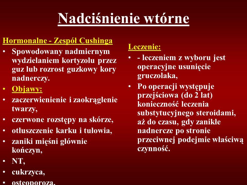 Nadciśnienie wtórne Hormonalne - Zespół Cushinga Spowodowany nadmiernym wydzielaniem kortyzolu przez guz lub rozrost guzkowy kory nadnerczy. Objawy: z