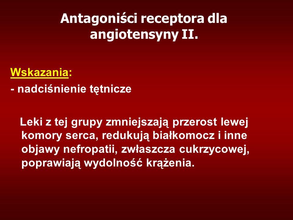 Antagoniści receptora dla angiotensyny II. Wskazania: - nadciśnienie tętnicze Leki z tej grupy zmniejszają przerost lewej komory serca, redukują białk