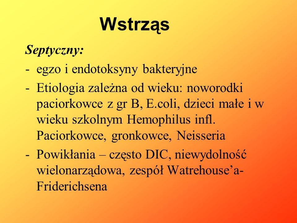 Septyczny: -egzo i endotoksyny bakteryjne -Etiologia zależna od wieku: noworodki paciorkowce z gr B, E.coli, dzieci małe i w wieku szkolnym Hemophilus