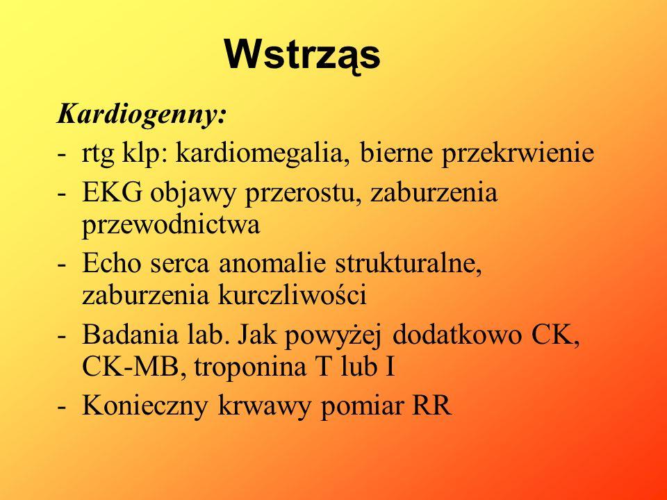 Kardiogenny: -rtg klp: kardiomegalia, bierne przekrwienie -EKG objawy przerostu, zaburzenia przewodnictwa -Echo serca anomalie strukturalne, zaburzeni