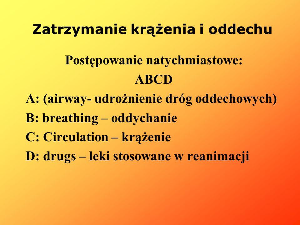 Postępowanie natychmiastowe: ABCD A: (airway- udrożnienie dróg oddechowych) B: breathing – oddychanie C: Circulation – krążenie D: drugs – leki stosow