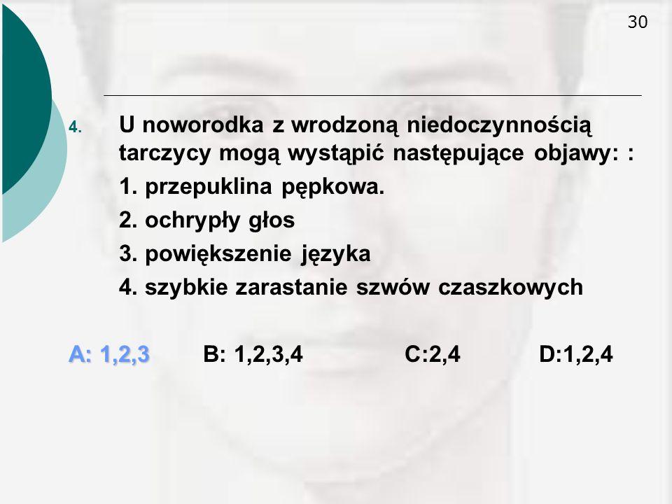 30 4.U noworodka z wrodzoną niedoczynnością tarczycy mogą wystąpić następujące objawy: : 1.