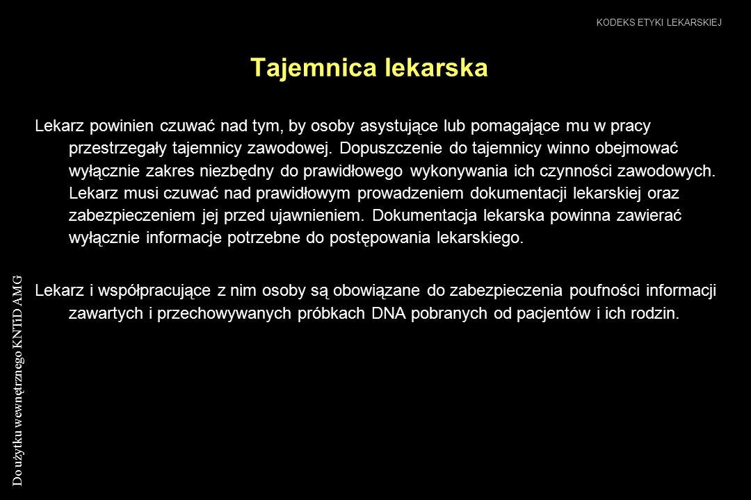 Do użytku wewnętrznego KNTiD AMG Tajemnica lekarska KODEKS ETYKI LEKARSKIEJ Lekarz powinien czuwać nad tym, by osoby asystujące lub pomagające mu w pr