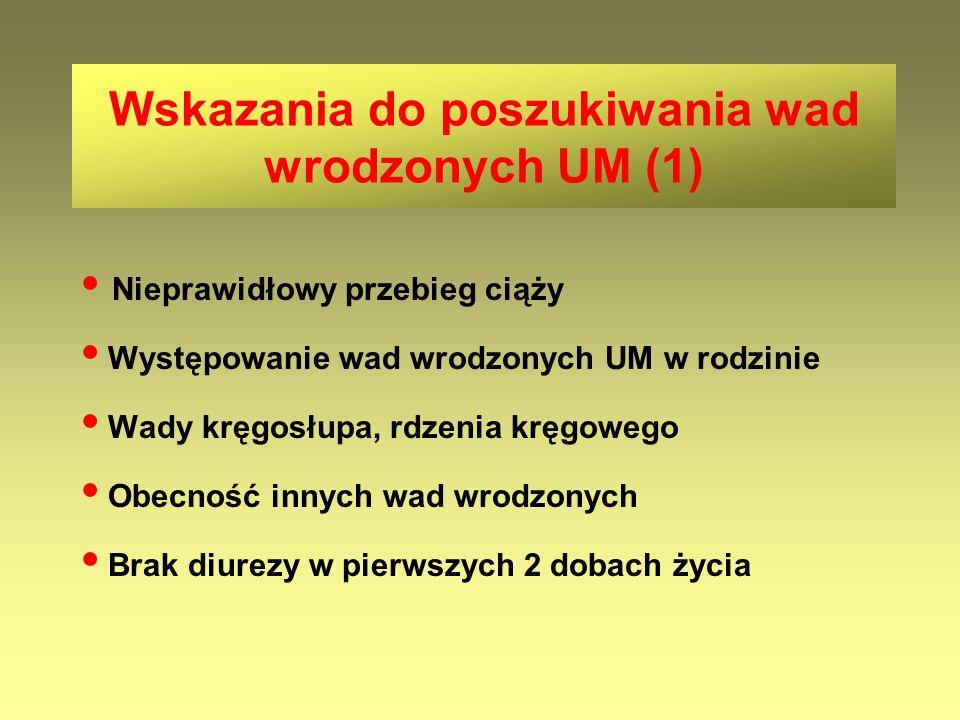 Wskazania do poszukiwania wad wrodzonych UM (1) Nieprawidłowy przebieg ciąży Występowanie wad wrodzonych UM w rodzinie Wady kręgosłupa, rdzenia kręgow