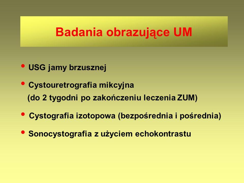 USG jamy brzusznej Cystouretrografia mikcyjna (do 2 tygodni po zakończeniu leczenia ZUM) Cystografia izotopowa (bezpośrednia i pośrednia) Sonocystogra