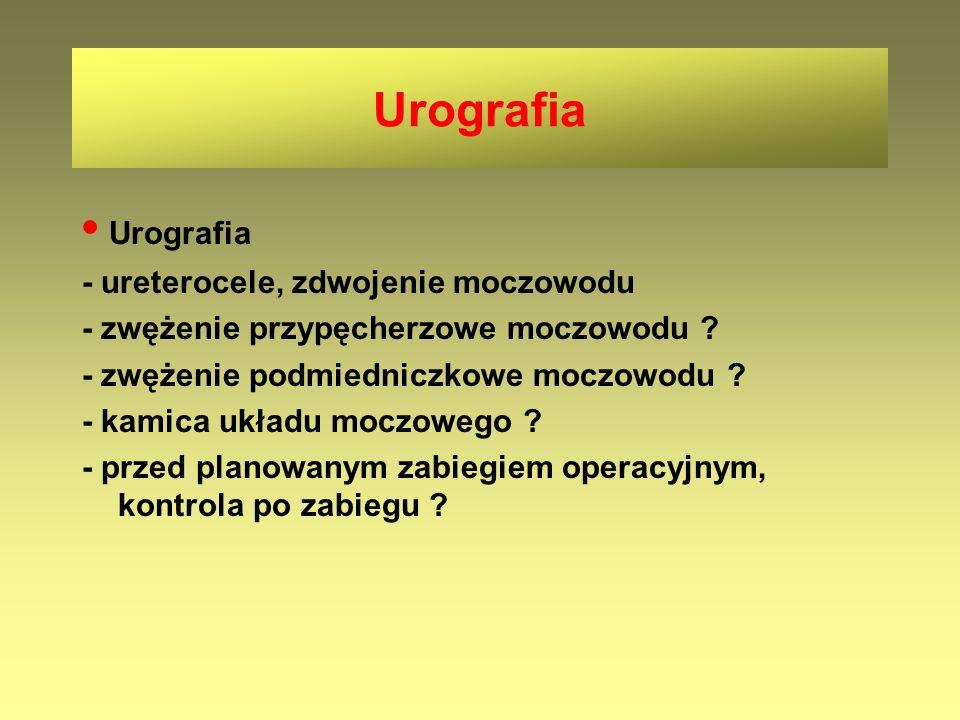 Urografia - ureterocele, zdwojenie moczowodu - zwężenie przypęcherzowe moczowodu ? - zwężenie podmiedniczkowe moczowodu ? - kamica układu moczowego ?