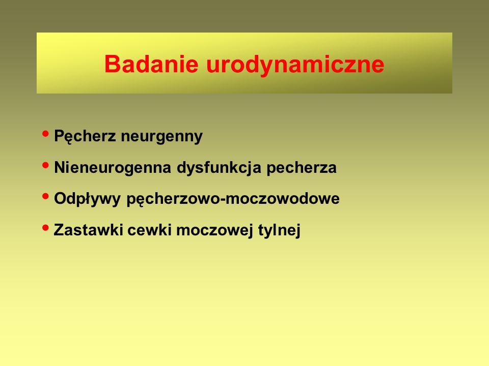 Pęcherz neurgenny Nieneurogenna dysfunkcja pecherza Odpływy pęcherzowo-moczowodowe Zastawki cewki moczowej tylnej Badanie urodynamiczne